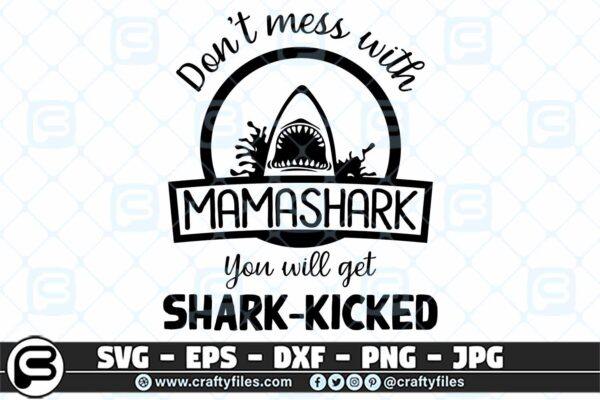 000 Dont mess with MAMASHARK you will get shark kicked 3 2D Don't Mess With MAMA SHARK SVG, Shark Family SVG