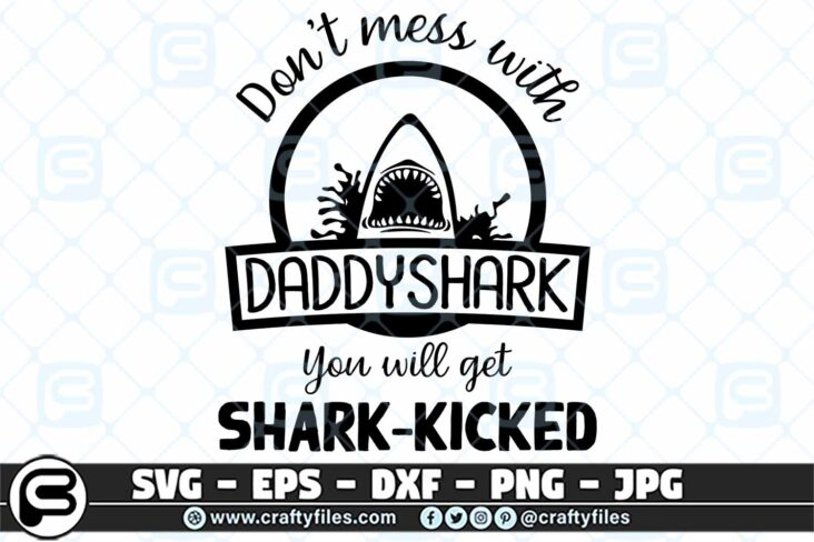 001 Dont mess with DADDYSHARK you will get shark kicked 3 2D Don't Mess With DADDY SHARK, Shark Family SVG