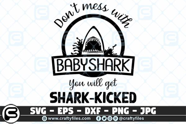 002 Dont mess with BABYSHARK you will get shark kicked 3 2D Don't Mess With BABY SHARK SVG, Shark Family SVG