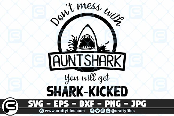 003 Dont mess with AUNTSHARK you will get shark kicked 3 2D Don't Mess With AUNT SHARK SVG, Shark SVG