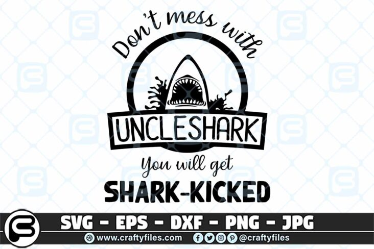 004 Dont mess with UNCLESHARK you will get shark kicked 3 2D Don't Mess With UNCLE SHARK SVG, Shark SVG