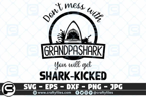 005 Dont mess with GRANDPASHARK you will get shark kicked 3 2D Don't Mess With GRANDPA SHARK SVG, Shark SVG