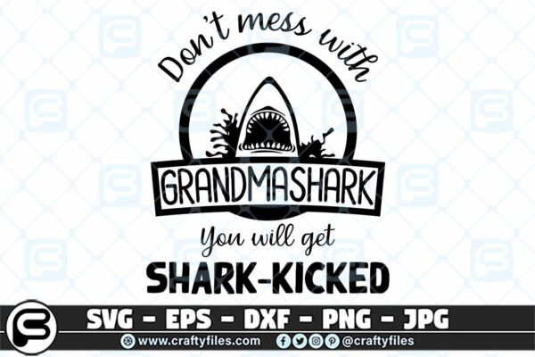 006 Dont mess with GRANDMASHARK you will get shark kicked 3 2D Don't Mess With GRANDMA SHARK SVG, Shark SVG