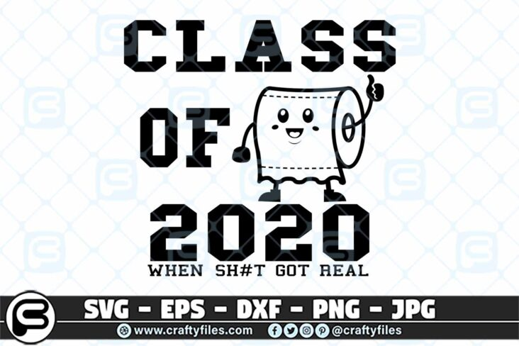 014 CLASS OF 2020 WHEN get real 3 2D Class Of 2020 When Sh*t Get Real, Toilet paper SVG