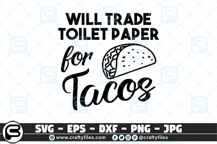 022 will trade toilet paper for tacos 3 2D Will Trade Toilet Paper For Tacos SVG, Toilet Paper SVG