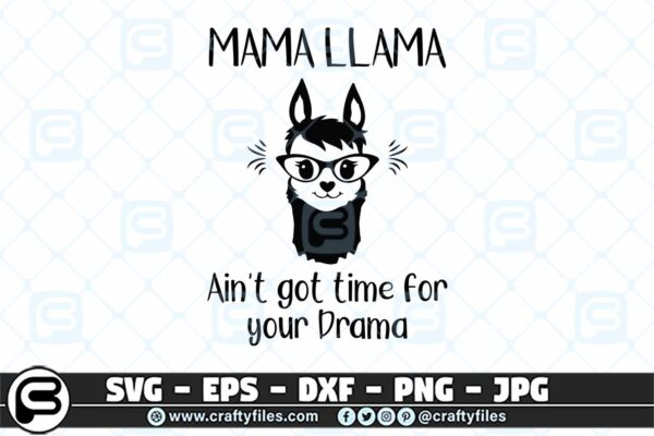 036 mama llama ain t got time for your drama 3 2D Mama Llama Ain't Got Time For Your Drama, Drama Llama SVG