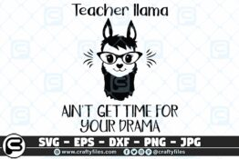 041 Teacher llama ain t got time for your drama 3 2D Crafty Files   Home