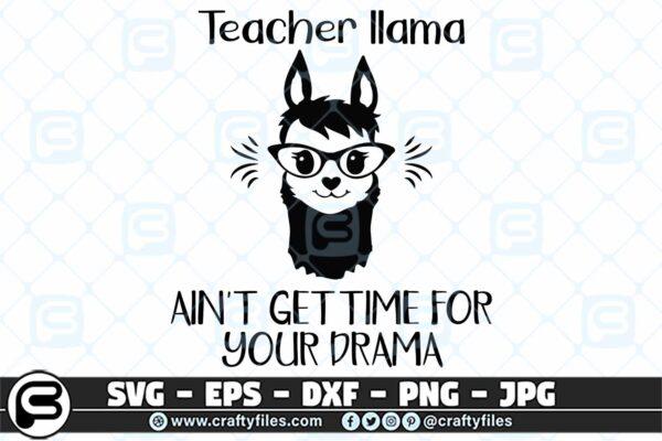 041 Teacher llama ain t got time for your drama 3 2D Teacher Llama Ain't Got Time For Your Drama SVG