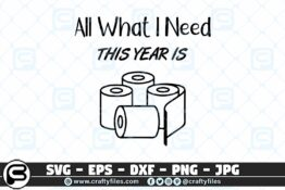 055 All Waht I need Thes year is TOILET PAPER 3 2D Crafty Files | Home
