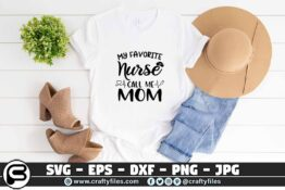 081 My favorite nurse call me mom 3 2T My Favorite Nurse Call Me Mom SVG PNG Cutting File