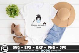 094 nursing is a work of the heart 3 2T Nursing Is a Work Of The Heart Nurse Face SVG PNG Cut File