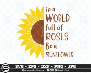 120 Sunflower in a world full of roses be a sunflower2 CF0 Craft Designs