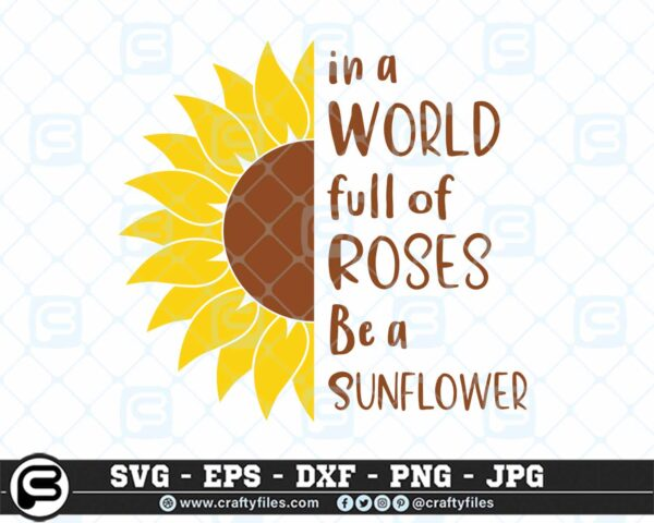 120 Sunflower in a world full of roses be a sunflower2 CF0 In A World Full Of Roses Be A Sunflower SVG Cutting Files