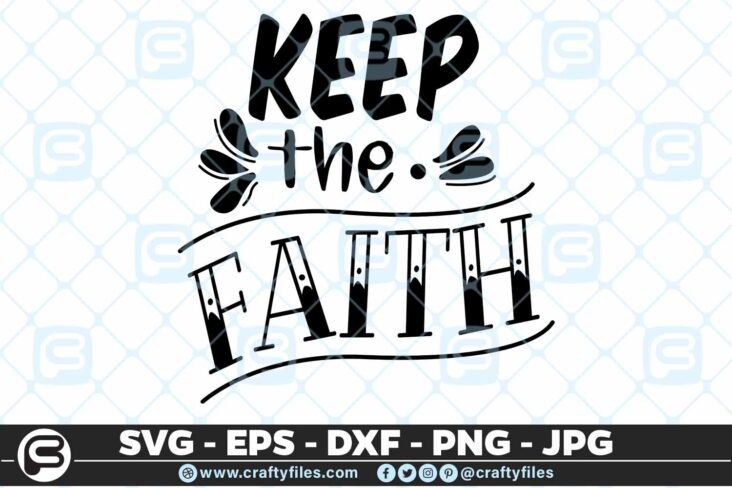 158 Keep the Faith 5 4D Keep The Faith SVG, Motivation Cutting file, SVG, EPS, PNG
