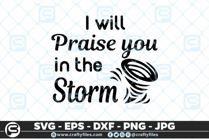 160 I will Praise you in the storm 5 4D I Will Praise You In The Storm, Cutting file, SVG, EPS, PNG