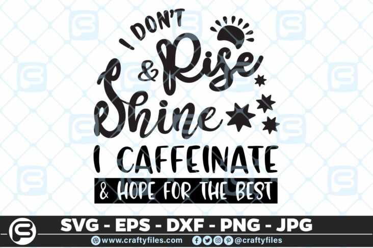 175 I dont rise and shine I caffeinate and hope the best 5 4D I Dont Rise And Shine, I Caffeinate And Hope The Best SVG