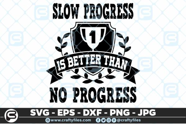 179 slow progress is better than no progress 5 4D Slow Progress Is Better Than No Progress SVG Motivation EPS DXF PNG