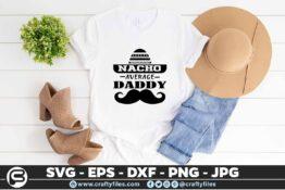 180 nacho average daddy 5 4T Nacho Average Daddy SVG EPS DXF Cutting File for Cricut