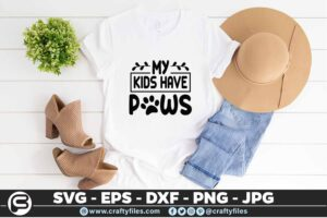 181 my kids have paws 5 4T My Kids Have  Paws SVG, Pet SVG, Dog SVG DXF Cutting Files