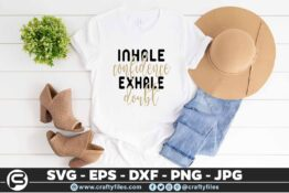 183 inhale confedence exhaute doubt 5 4T Inhale Confedence Exhaute Doubt SVG Quotes PNG DXF EPS