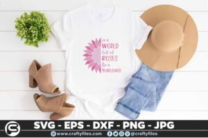 120 Sunflower in a world full of roses be a sunflower 5 4T Flower SVG, Sunflower SVG Bundle Cutting Files For Cricut