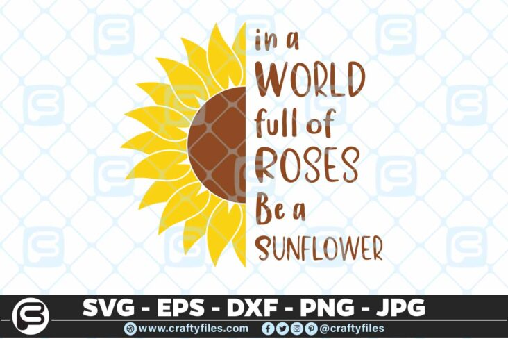 120 Sunflower in a world full of roses be a sunflower2 5 4D In A World Full Of Roses Be A Sunflower SVG Cutting Files