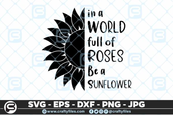 130 in a world full of roses be a sunflower 5 4D In A World Full Of Roses Be A Sunflower, Cutting file, SVG, PNG, EPS
