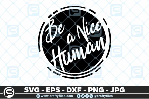 147 Be A nice human 5 4D Be A Nice Human Quote Cutting file, SVG, PNG, EPS