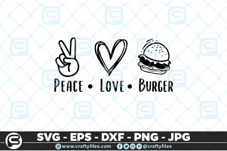 148 Peace love burger 5 4D Peace . love . burger Food Lover Cutting file, SVG, PNG, EPS