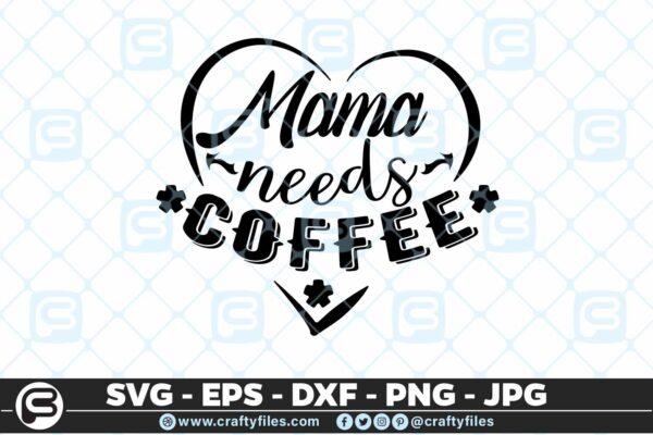 215 Mama Needs Coffee Sweet heart 5 4D Mama Needs Coffee Sweet Heart SVG, Mama SVG Cut File