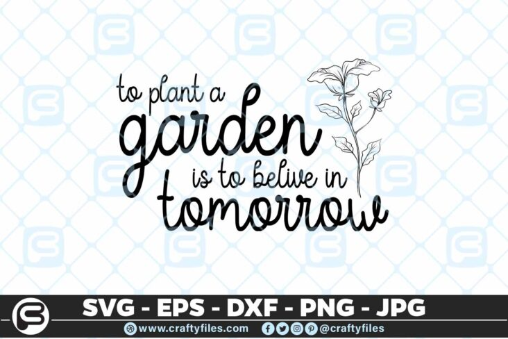 217 to plant a garden is to belive in tomorrow 5 4D To Plant A Garden Is To Believe In Tomorrow SVG Motivation SVG