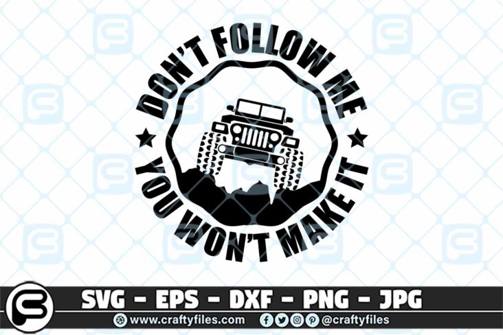226 Jeep car Dont follow me you wont make it challinge outdoor 3 2D Jeep SVG Car SVG Outdoor SVG PNG Mountain SVG