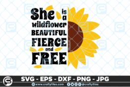 239 Sunflower she is a wildflower beautiful fierce and free 3 2D Bundle of Sunflower SVG Craft Design Floral SVG