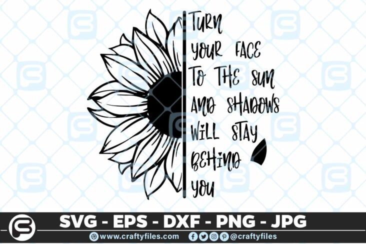 243 Sunflower trun your face to the sun and shadows will stay behain you 3 2D Sunflower SVG Sunflowers Quotes SVG Shadows PNG