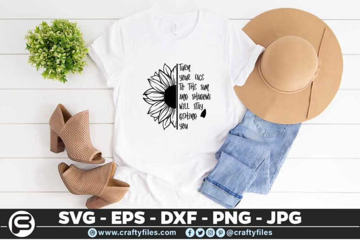 243 Sunflower trun your face to the sun and shadows will stay behain you 3 2T Sunflower SVG Sunflowers Quotes SVG Shadows PNG