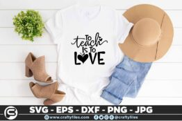 247 To teach is to love teacher dedicated 3 2T Teacher SVG To teach is To Love PNG DXF shcool