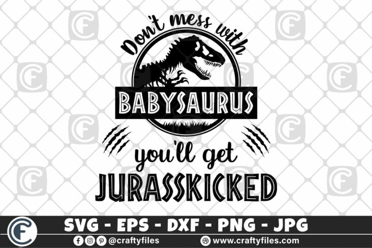 323 1 Dont mess with Babysaurus you will get jurasskicked 3 2D Babysaurus SVG, Don't Mess with Babysaurus SVG you'll get Jurasskicked PNG DXF, Dinosaur BabyShirt