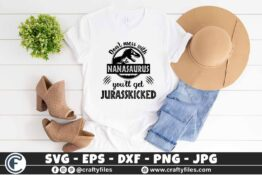 323 1 Dont mess with Nanasaurus you will get jurasskicked 3 2T Nanasaurus SVG, Don't Mess with Nanasaurus SVG you'll get Jurasskicked PNG DXF, Dinosaur Nana Shirt