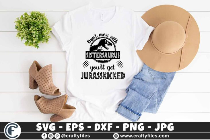 323 1 Dont mess with Sistersaurus you will get jurasskicked 3 2T Sistersaurus SVG, Don't Mess with Sistersaurus SVG you'll get Jurasskicked PNG DXF, Dinosaur Sister Shirt