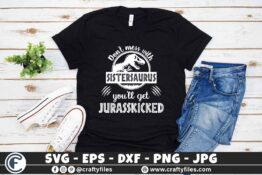 323 1 Dont mess with Sistersaurus you will get jurasskicked 3 2TW Dont mess with saurus family bundle you will get jurasskicked SVG, Dinosaur SVG Aunti Shirt EPS
