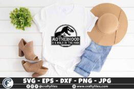 324 Motherhood is a walk in the park 3 2T Motherhood is A Walk in The Park SVG, Mom Dinosaur Shirt, Mom Life SVG, Mom of Boys SVG, Motherhood SVG