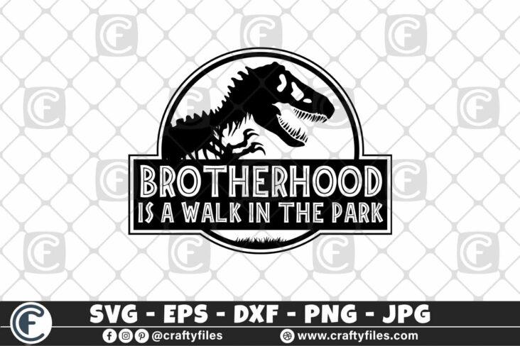 325 Brotherhood is a walk in the park 3 2D Walk in the park SVG, brotherhood SVG Fatherhood SVG Dad Life Dinosaur SVG Mom Life Svg Jurassic Svg
