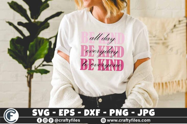 326 Be kind all day everyday to everyone2 3 2 T N F Be Kind SVG, All Day Every To Everyone SVG DXF PNG Mativations SVG world