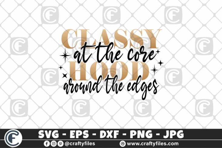 331 Classy at the core Hood around the edage2 3 2D Classy at the Core SVG Hood around the edge SVG Classy Girl svg Cut File for cricut and silhouette